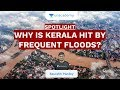 SPOTLIGHT: Why is Kerala Hit By Frequent Floods? | UPSC CSE/IAS 2020 | Saurabh Pandey