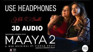 ek-saathmaaya-2-3d-audio-shilpa-surroch-vikram-bhatt-unknown-virtual-3d-audio