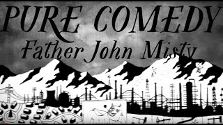 Father John Misty - Pure Comedy [Official Music Video](Video by Matthew Daniel Siskin, and everyone in America. Father John Misty's album Pure Comedy will be released April 7th, 2017 on Deluxe 2xLP / 2xLP / CD ..., 2017-01-23T17:21:25.000Z)
