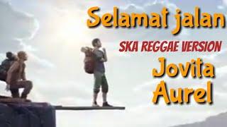 Download Lagu Selamat jalan | jovita aurel | ska reggae version mp3