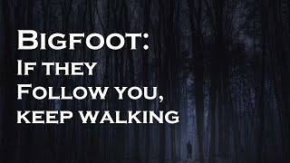 Bigfoot is Tracking You. Keep Moving.