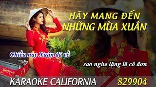 HÃY MANG ĐẾN NHỮNG MÙA XUÂN 2019 🎤 Karaoke California 829904 (HD)
