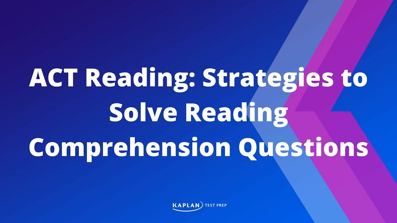 ACT Tips: How to Improve your Reading Comprehension | Kaplan SAT & ACT Prep