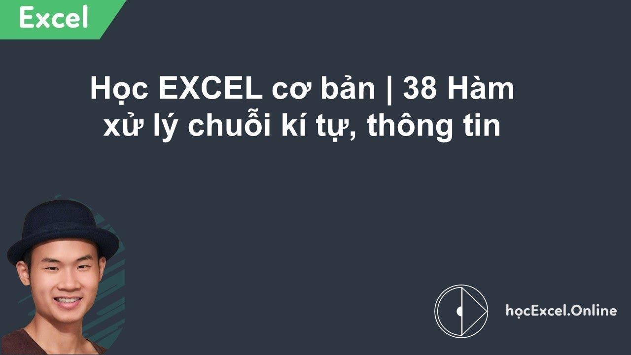 Học EXCEL cơ bản | 38 Hàm xử lý chuỗi kí tự, thông tin
