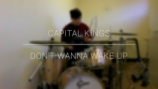 Capital Kings | Don't Wanna Wake Up | Drum Cover