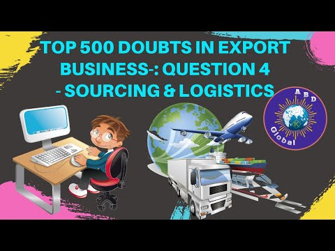 TOP 500 DOUBTS IN EXPORT BUSINESS-:QUESTION 4- SOURCING & LOGISTICS