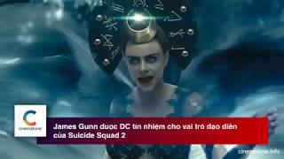 #1 Tin điện ảnh - James Gunn được chọn làm đạo diễn Suicide Squad 2 - Cinematone.info