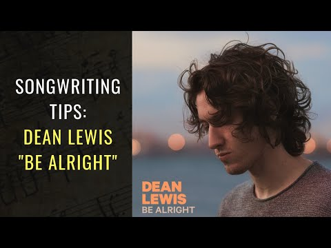 Songwriting Tips From Dean Lewis – Be Alright | Songwriting Academy