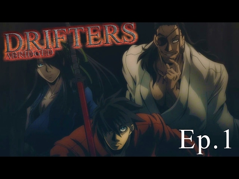 Drifters Abridged: Episode 1