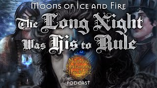 Moons of Ice and Fire 4: The Long Night Was His to Rule