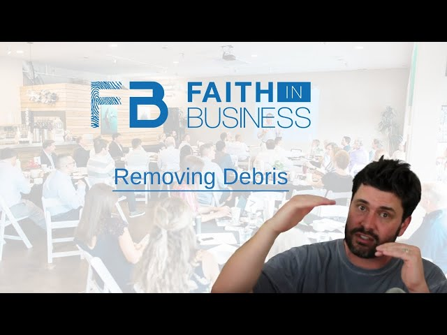 Faith in Business | March 2020 | Removing Debris