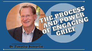 The Process and Power Of Engaging Grief - Dr Timothy Sumerlin, Ep. 4 of the Tribe Exchange