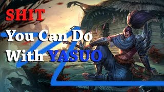 Things you can do with Yasuo