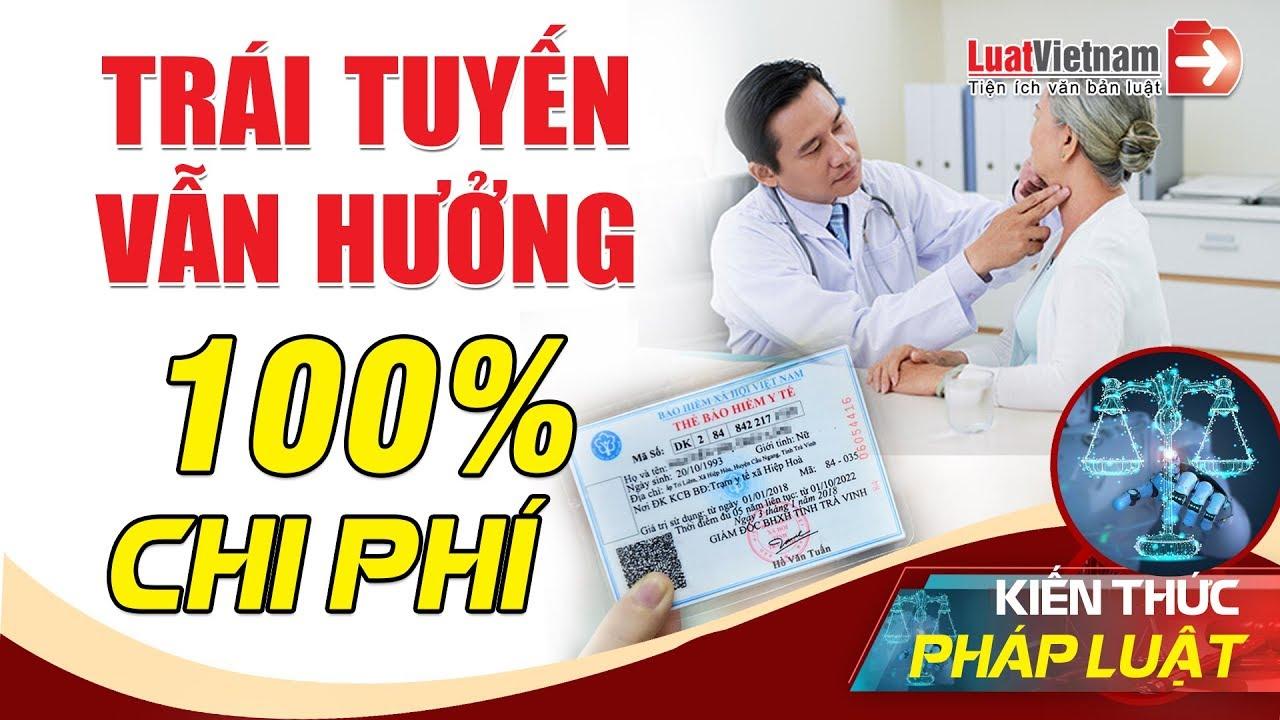 Thông Tuyến Bảo Hiểm Y Tế Trái Tuyến Vẫn Hưởng 100% Chi Phí | LuatVietnam