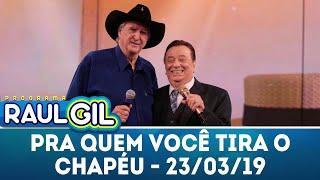 Pra Quem Você Tira O Chapéu Com Sérgio Reis - Completo | Programa Raul Gil (23/03/19)