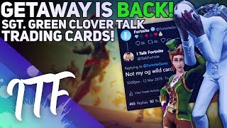 Getaway Is Coming Back, Sgt. Green Clover Talk, Trading Cards! (Fortnite Battle Royale)