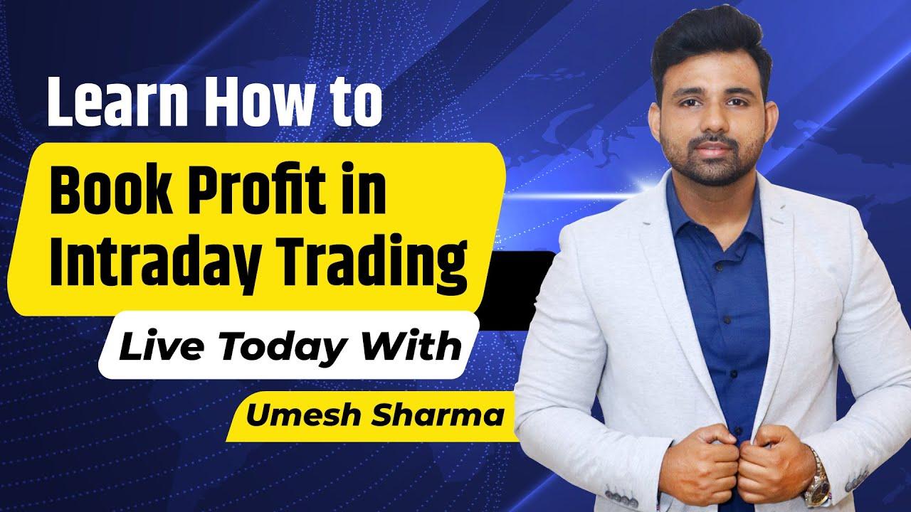 जानिए Umesh Sharma के साथ कैसे Book करें Profit Intraday Trading मे।