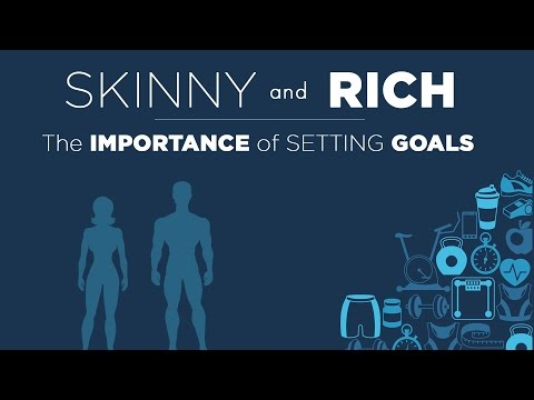 Skinny and Rich | Why Setting Goals Is So Important