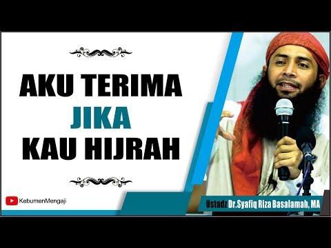 Nikahi aku saat Kau Sudah Hijrah - Ustadz Dr  Syafiq Riza Basalamah, MA.