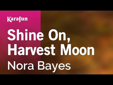 Karaoke Shine On, Harvest Moon - Nora Bayes *