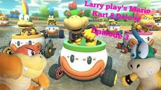 Larry play's Mario Kart 8 Deluxe Episode 3