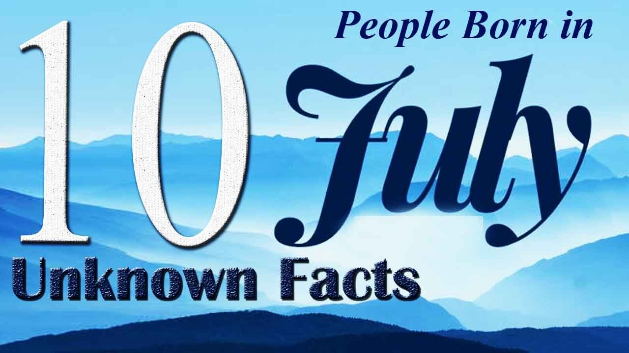 10 Unknown Facts About People Born In July Do You Know Youtube