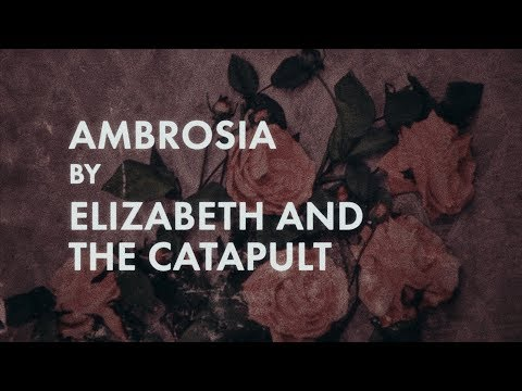 Elizabeth and the Catapult - Ambrosia (Official Lyric Video)