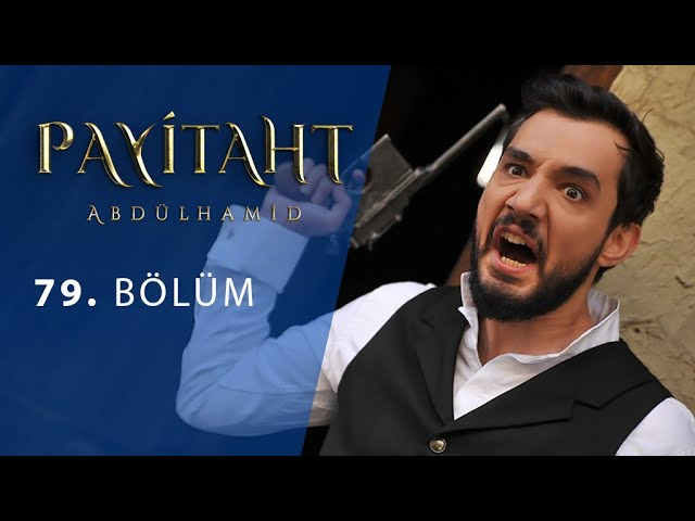 Payitaht Abdülhamid 79. Bölüm