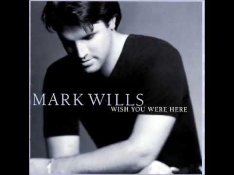 Mark Wills  Wish You Were Here audio only)