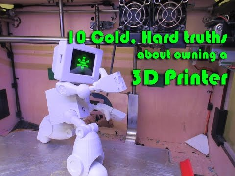10 cold, hard truths about owning a 3D printer