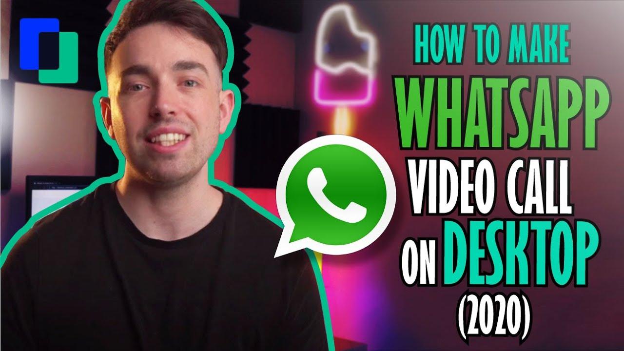 How To Make Whatsapp Video Call On Desktop 2020 Youtube