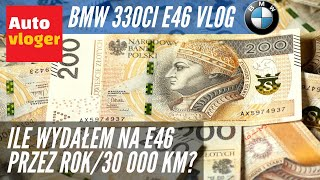 Ile wydałem na BMW 330Ci E46 przez rok przejeżdżając 30 000 km?
