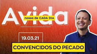 CONVENCIDOS DO PECADO / A vida nossa de cada dia - 19/03/21