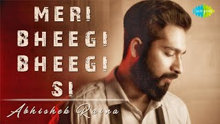 Meri Bheegi Bheegi Si | Abhishek Raina | Cover Song | Anamika