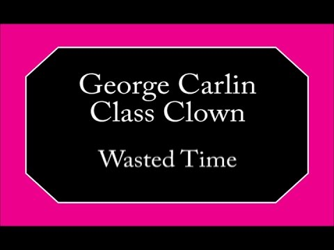 George Carlin - Wasted Time