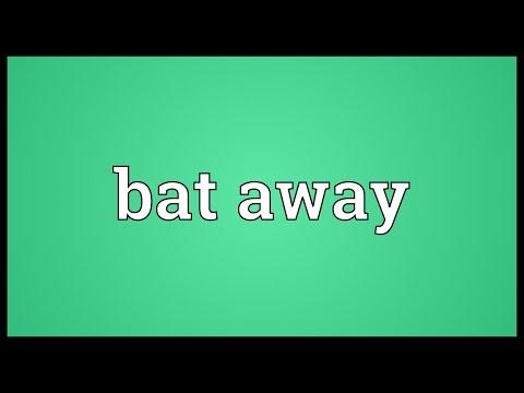 Bat Away Meaning