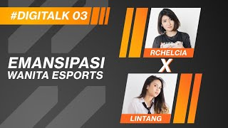 """#DigiTalk 03 : """"Emansipasi Wanita Esports"""" - Rchelcia x Lintang"""