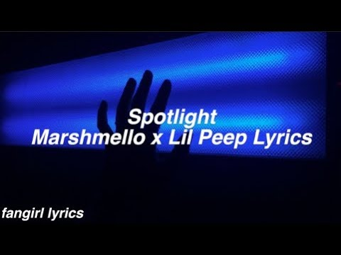Spotlight || Marshmello & Lil Peep Lyrics