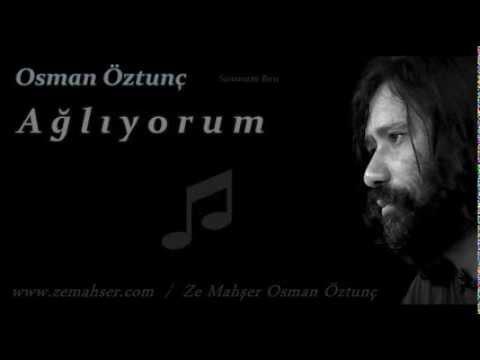 Ağlıyorum (Osman Öztunç)