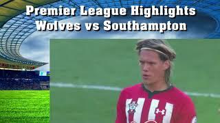 Highlights Wolves vs Southampton Premier League