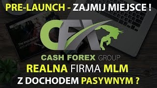 CASH FOREX GROUP Cash FX - EDUKACJA + DOCHÓD PASYWNY - REALNA FIRMA MLM?