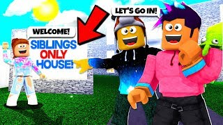SIBLINGS ONLY House TRAPPED My Little Brother! (Roblox Bloxburg)