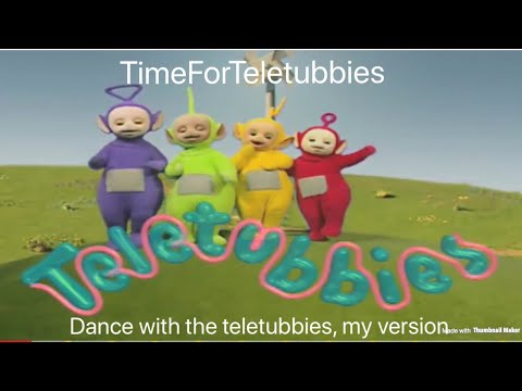 teletubbies. dance with the teletubbies. my version.