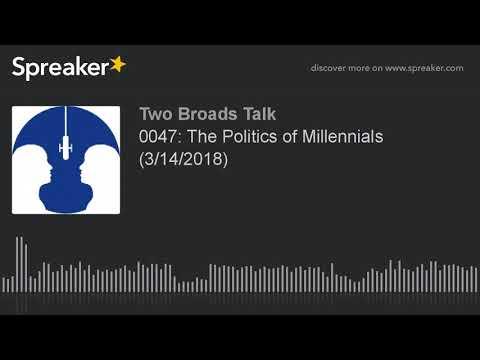 0047: The Politics of Millennials (3/14/2018) (part 2 of 7)
