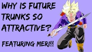 Why is future trunks so attractive to women?