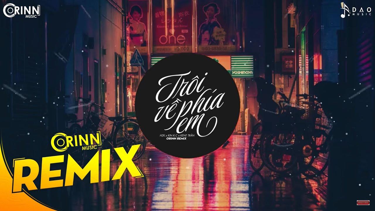 Trôi Về Phía Em (Orinn Remix) - H2K x Kin K.C x Kent Trần | Nhạc Trẻ EDM Hot Tiktok Gây Nghiện 2020