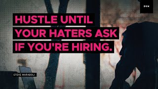 Hustle until your haters ask if your hiring