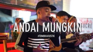Tomok New Boyz ANDAI MUNGKIN LIVE TOMOKAKUSTIK.mp3