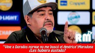"""Vine a Dorados porque no me buscó el América"": Maradona"