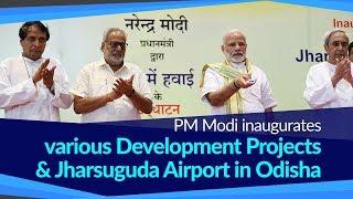 PM Modi inaugurates various Development Projects & Jharsuguda Airport in Odisha
